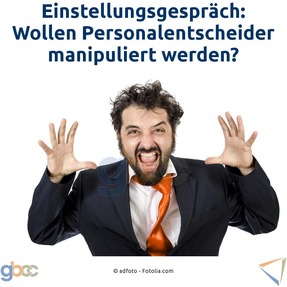 Einstellungsgespräch: Wollen Personalentscheider manipuliert werden?