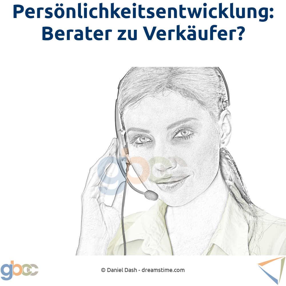 Persönlichkeitsentwicklung: Kann man Berater zu guten Verkäufern machen?