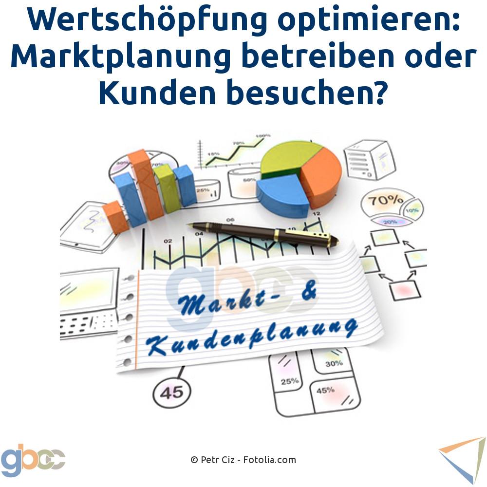 Wertschöpfung optimieren: Marktplanung betreiben oder Kunden besuchen?