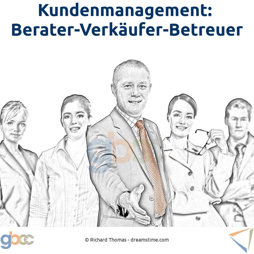 Kundenmanagement: Berater-Verkäufer-Betreuer