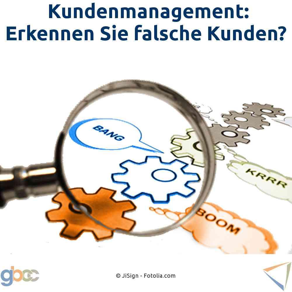 Kundenmanagement: Erkennen Sie falsche Kunden?