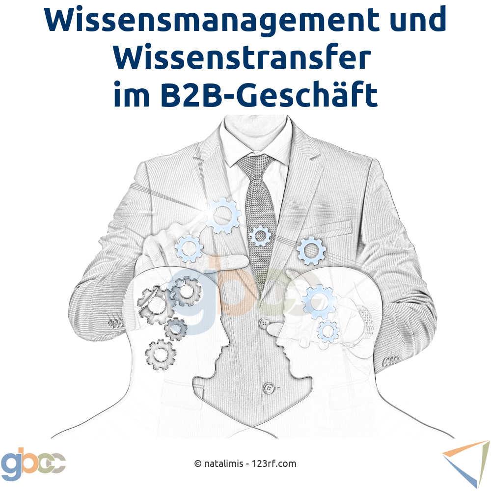 Wissensmanagement und Wissenstransfer im B2B-Geschäft
