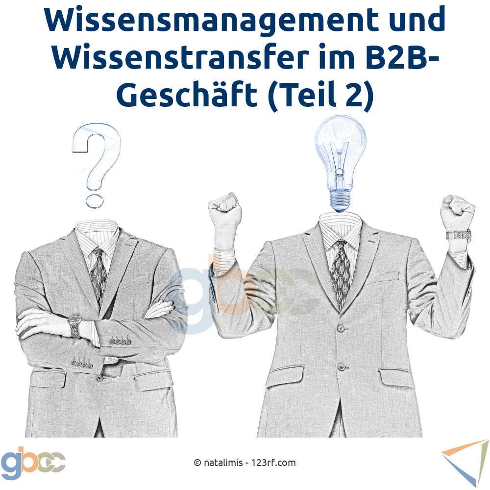 Wissensmanagement und Wissenstransfer im B2B-Geschäft (Teil 2)