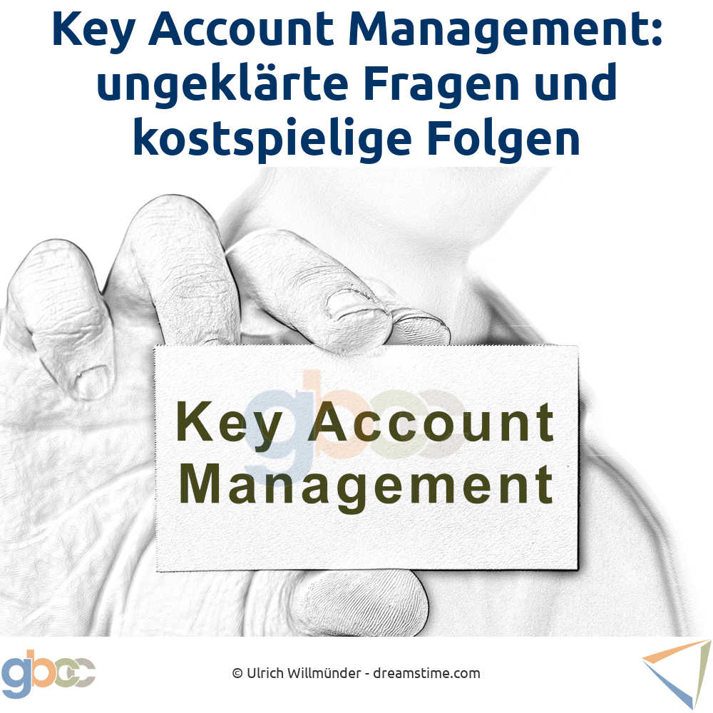 Key Account Management: ungeklärte Fragen und kostspielige Folgen