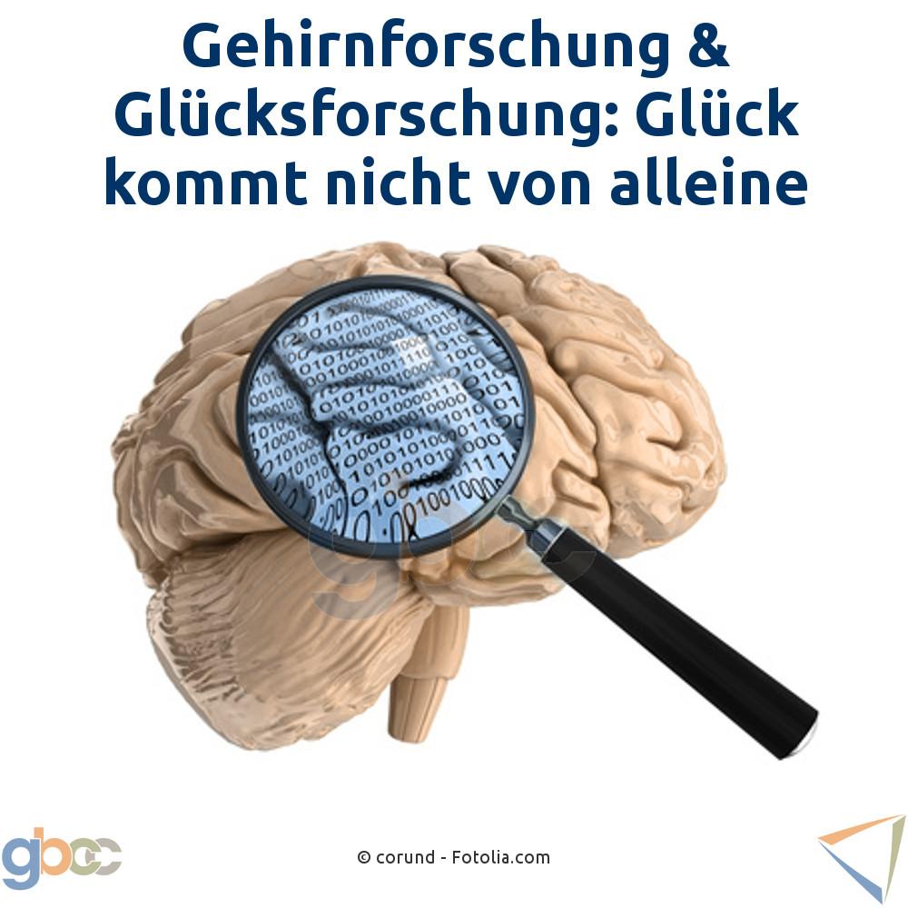 Gehirnforschung & Glücksforschung: Glück kommt nicht von alleine
