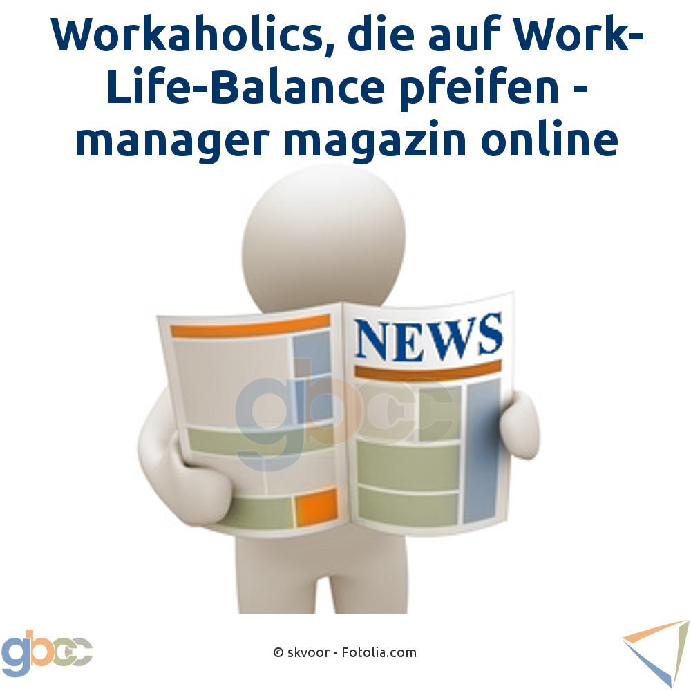 Workaholics, die auf Work-Life-Balance pfeifen - manager magazin online