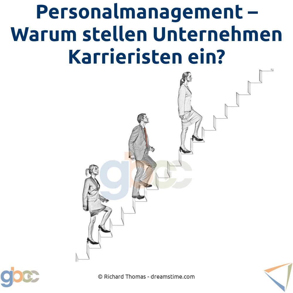 Personalmanagement – Warum stellen Unternehmen Karrieristen ein?