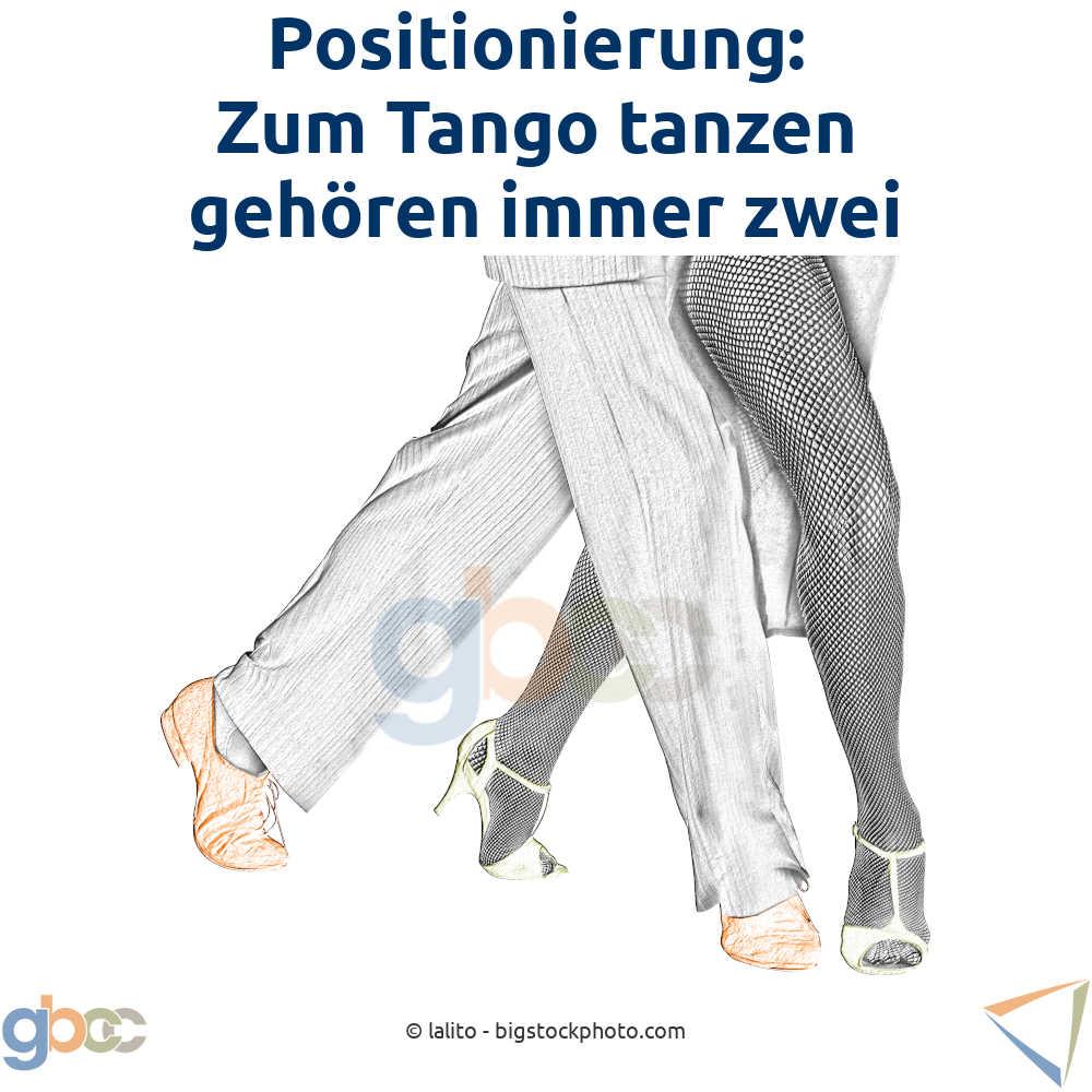 Positionierung: Zum Tango tanzen gehören immer zwei